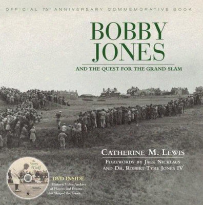 Bobby Jones And The Quest For The Grand Slam: Official 75th Anniversary Commemorative Book [with Dvd]