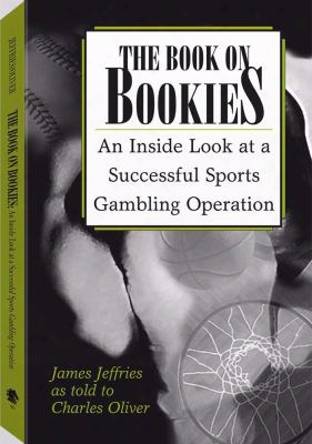 Book On Bookies: An Inside Look At A Successful Sports Gambling Operation
