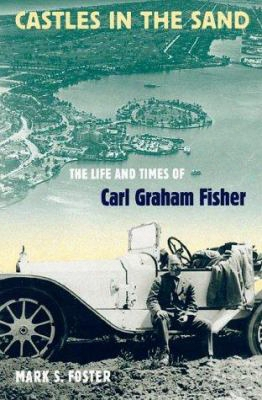 Castles In The Sand: The Life And Times Of Carl Graham Fisher