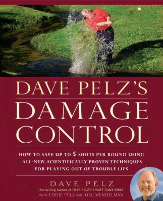 Dave Pelz's Damage Control: How To Save Up To Five Shots Per Round Using All-new Scientifically Proven Techniques For Playing Out