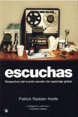 Escuchas: Despachos Del Mundo Secreto Del Espionaje Global