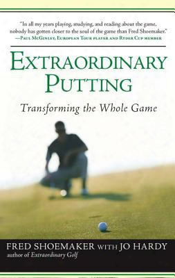 Extraordinary Putting: Transforming The Whole Game