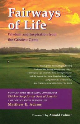 Fairways Of Life: Wisdom And Inspiration From The Greatest Game