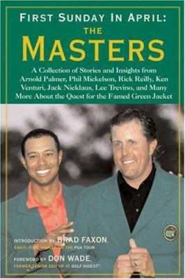 First Sunday In April: The Masters: A Collection Of Stories And Insights From Arnold Palmer, Phil Mickelson, Rick Reilly, Ken Vent