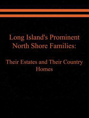 Long Island's Prominent North Shore Families: Their Estates And Their Country Homes Volume I