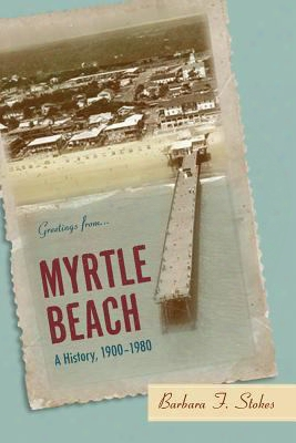 Myrtle Beach: A H Istory, 1900-1980