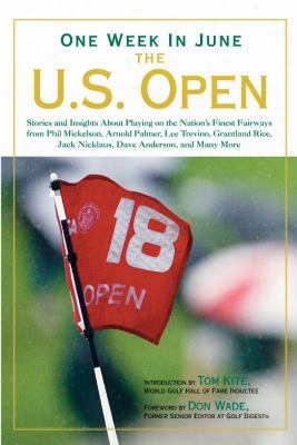 One Week In June: The U.s. Open: Stories And Insights About Playing On The Nation's Finest Fairways From Phil Mickelson, Arnold Pa