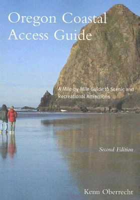 Oregon Coastal Access Guide: A Mile-by-mile Guide To Scenic And Recreational Attractions