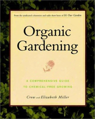 Organic Gardening: A Comprehensive Guide To Chemical-free Growing