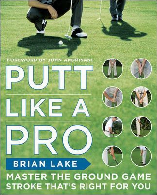 Putt Like A Pro: Master The Ground Game Stroke That's Right For You