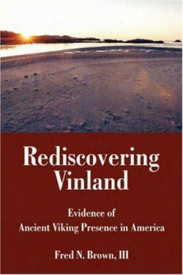 Rediscovering Vinland: Evidence Of Ancient Viking Presence In America
