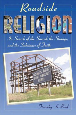 Roadside Religion: In Search Of The Sacred, The Strange, And The Substance Of Faith
