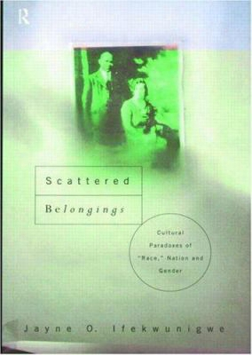 Scattered Belongings: Cultural Paradoxes Of Race, Nation And Gender