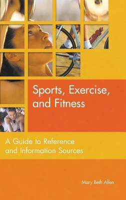 Sports, Exercise, And Fitness: A Guide To Allusion And Information Sources