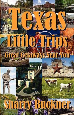 Texas Little Trips: Great Getaways Near You