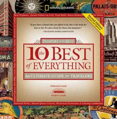 The 10 Best Of Everythhing: Passport To He Best: An Ultimate Guide For Travelers