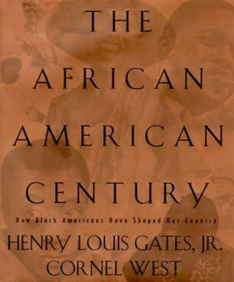 The African-american Century: How Black Americans Have Shaped Our Country
