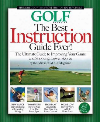 The Best Instruction Guide Ever!: The Ultimate Guide To Improving Your Game And Shooting Lower Scores