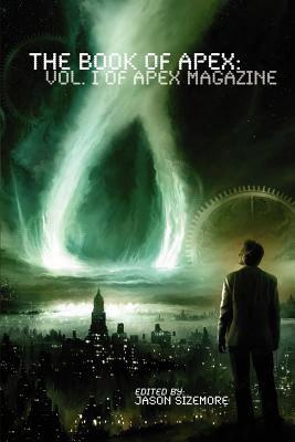 The Book Of Apex: Olume 1 Of Apex Magazine
