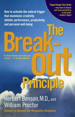 The Breakout Principle: How To Activate The Natural Trigger That Maximizes Creativity, Athletic Performance, Productivity And Pers