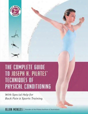The Complete Guide To Josephh. Pilates' Techniques Of Physical Conditioning: With Special Help For Back Pain And Sports Training
