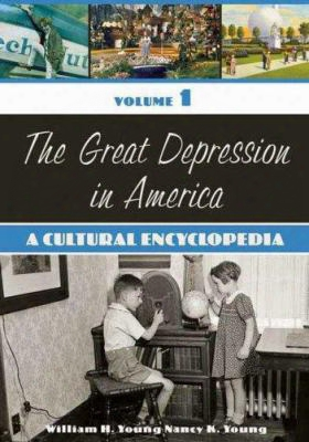 The Great Depression In America: A Cultural Encyclopedia