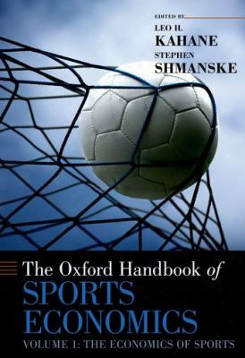 The Oxford Handbook Of Sports Economics, Volume 1: The Economics Of Sports