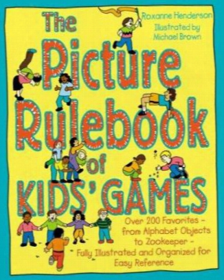The Picture Rulebook Of Kids' Games: Over 200 Favorites - From Alphabet Objects To Zookeeper