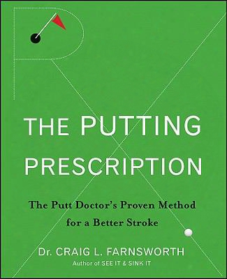 The Putting Prescription: The Putt Doctor's Proven Method For A Better Stroke