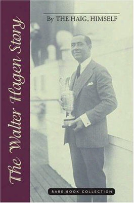 The Walter Hagen Story: By The Haig, Himself
