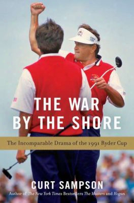The War By The Shore: The Transcendent Drama Of The 1991 Ryeer Cup