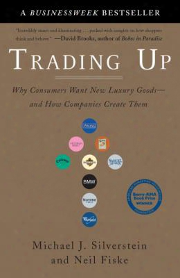 Trading Up: Why Consumers Want New Luxury Goods-and How Companies Create Them