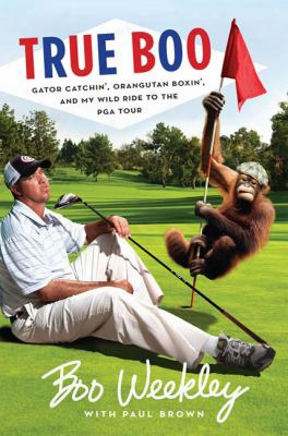 True Boo: Gator Catchin', Orangutan Boxin', And My Wild Ride To The Pga Tour