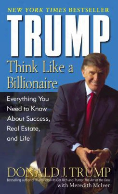 Trump: Think Similar A Billionaire: Everything You Need To Know About Success, Real Estate, And Life