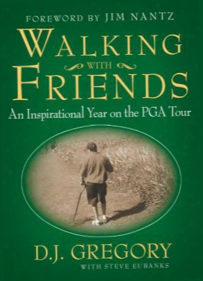 Walking With Friends: An Insspirational Year On The Pga Tour