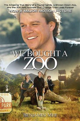 We Bought A Zoo: The Amazing True Story Of A Young Family, A Broken Down Zoo, And The 200 Wild Animals That Changed Their Lives Fo