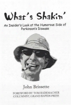 What's Shakin': An Insider's Look At The Humorous Side Of Parkinson's Disease