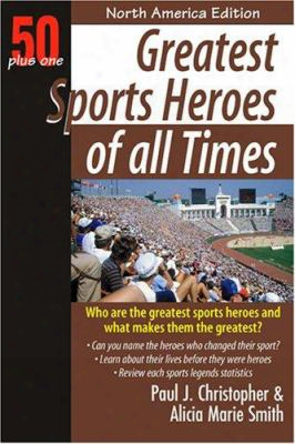 50 Plus One Greatest Sports Heroes Of All Times: North American Edition