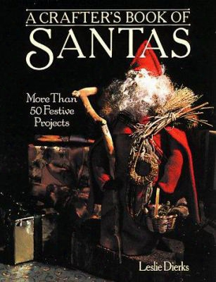 A Crafter's Book Of Santas: More Than 50 Festive Projects