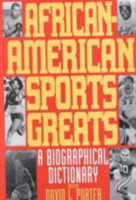 African-american Sports Greats: A Biographical Dictionary