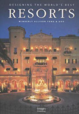 Designing The Worlds Best Resorts: Designing The World's Best