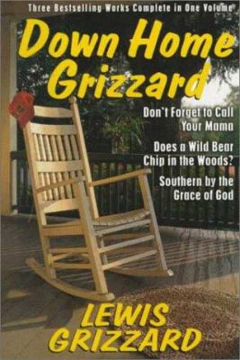 Down Home Grizzard Family: Don't Forget To Call Your Mama/does A Wild Bear Chip In The Woods?/southern By The Grace Of God