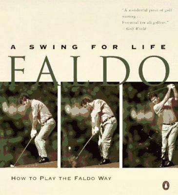 Faldo: A Swing For Life