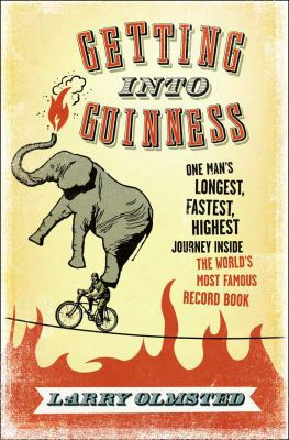 Getting Into Guinness; One Man's Longest, Fastest, Highest Journey Inside The World's Greatest In Number Famous Record Book