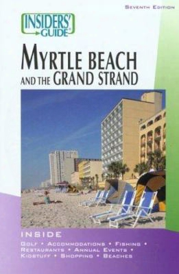 Insiders' Guide To Myrtle Beach And The Grand Strand