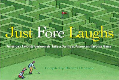Just Fore Laughs: America's Favvorite Cartoonists Take A Swing At America's Favorite Game