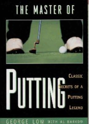 The Master Of Putting: Classic Secrets Of A Putting Legend