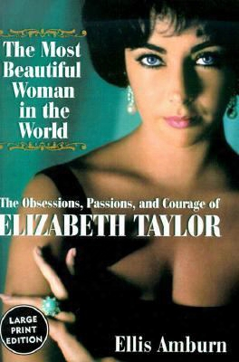 The Most Beautiful Woman In The World: Obsessions, Passions, And Courage Of Elizabeth Taylor, The