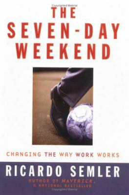 The Seven-day Weekend: Changing The Way Work Works