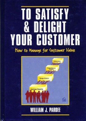 To Satisfy & Delight Your Customer